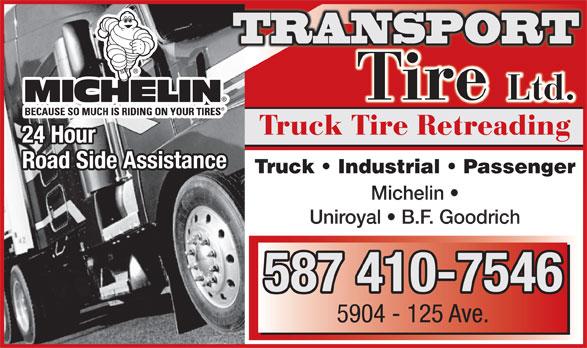 Transport Tire Ltd (780-477-9526) - Display Ad - TRANSPORT Tire Ltd.Ltd. Truck Tire Retreading 24 Hour Road Side Assistance Truck   Industrial   Passengeruck   Industrial   Passenger Michelin Uniroyal   B.F. Goodrich 587 410-7546 5904 - 125 Ave.