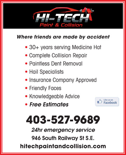 Hi-Tech Paint & Collision Ltd (403-527-9689) - Display Ad - Where friends are made by accident 30+ years serving Medicine Hat Complete Collision Repair Paintless Dent Removal Hail Specialists Insurance Company Approved Friendly Faces Knowledgeable Advice Free Estimates 403-527-9689 24hr emergency service 946 South Railway St S.E. hitechpaintandcollision.com