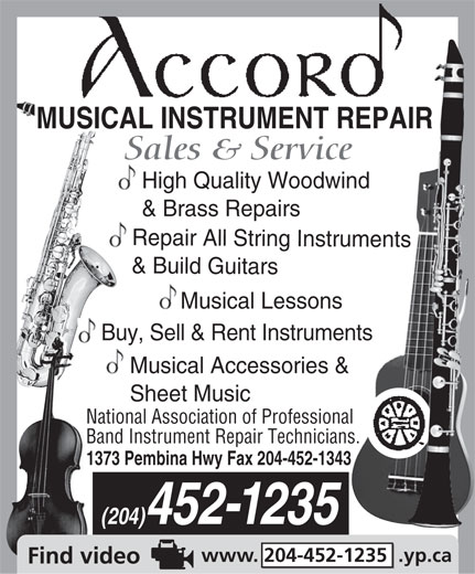 Accord Musical Instrument Repair (204-452-1235) - Display Ad - MUSICAL INSTRUMENT REPAIR Sales & Service High Quality Woodwind & Brass Repairs Repair All String Instruments & Build Guitars Musical Lessons Buy, Sell & Rent Instruments Musical Accessories & Sheet Music National Association of Professional Band Instrument Repair Technicians. 1373 Pembina Hwy Fax 204-452-1343 (204)452-1235 www. 204-452-1235  .yp.ca  MUSICAL INSTRUMENT REPAIR Sales & Service High Quality Woodwind & Brass Repairs Repair All String Instruments & Build Guitars Musical Lessons Buy, Sell & Rent Instruments Musical Accessories & Sheet Music National Association of Professional Band Instrument Repair Technicians. 1373 Pembina Hwy Fax 204-452-1343 (204)452-1235 www. 204-452-1235  .yp.ca  MUSICAL INSTRUMENT REPAIR Sales & Service High Quality Woodwind & Brass Repairs Repair All String Instruments & Build Guitars Musical Lessons Buy, Sell & Rent Instruments Musical Accessories & Sheet Music National Association of Professional Band Instrument Repair Technicians. 1373 Pembina Hwy Fax 204-452-1343 (204)452-1235 www. 204-452-1235  .yp.ca  MUSICAL INSTRUMENT REPAIR Sales & Service High Quality Woodwind & Brass Repairs Repair All String Instruments & Build Guitars Musical Lessons Buy, Sell & Rent Instruments Musical Accessories & Sheet Music National Association of Professional Band Instrument Repair Technicians. 1373 Pembina Hwy Fax 204-452-1343 (204)452-1235 www. 204-452-1235  .yp.ca