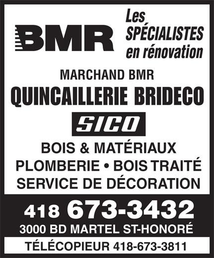 BMR (418-673-3432) - Display Ad - Les SPÉCIALISTES en rénovation MARCHAND BMR QUINCAILLERIE BRIDECO BOIS & MATÉRIAUX PLOMBERIE   BOIS TRAITÉ SERVICE DE DÉCORATION 418 673-3432 3000 BD MARTEL ST-HONORÉ TÉLÉCOPIEUR 418-673-3811