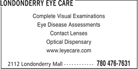 Londonderry Eye Care (780-476-7631) - Annonce illustrée======= - Complete Visual Examinations Eye Disease Assessments Contact Lenses Optical Dispensary www.leyecare.com  Complete Visual Examinations Eye Disease Assessments Contact Lenses Optical Dispensary www.leyecare.com