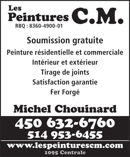 Les Peintures C M (450-632-6760) - Annonce illustrée======= - Fer Forgé Michel Chouinard 450 632-6760 514 953-6455 www.lespeinturescm.com 1095 Centrale Les Peintures C.M. RBQ : 8360-4900-01 Soumission gratuite Peinture résidentielle et commerciale Intérieur et extérieur Tirage de joints Satisfaction garantie Fer Forgé Michel Chouinard 450 632-6760 514 953-6455 www.lespeinturescm.com 1095 Centrale Les Peintures C.M. RBQ : 8360-4900-01 Soumission gratuite Peinture résidentielle et commerciale Intérieur et extérieur Tirage de joints Satisfaction garantie Peinture résidentielle et commerciale Intérieur et extérieur Tirage de joints Satisfaction garantie Fer Forgé Michel Chouinard 450 632-6760 514 953-6455 www.lespeinturescm.com 1095 Centrale Les Peintures C.M. RBQ : 8360-4900-01 Soumission gratuite