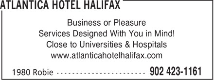 Atlantica Hotel Halifax (902-423-1161) - Annonce illustrée======= - www.atlanticahotelhalifax.com Business or Pleasure Services Designed With You in Mind! Close to Universities & Hospitals www.atlanticahotelhalifax.com Business or Pleasure Services Designed With You in Mind! Close to Universities & Hospitals