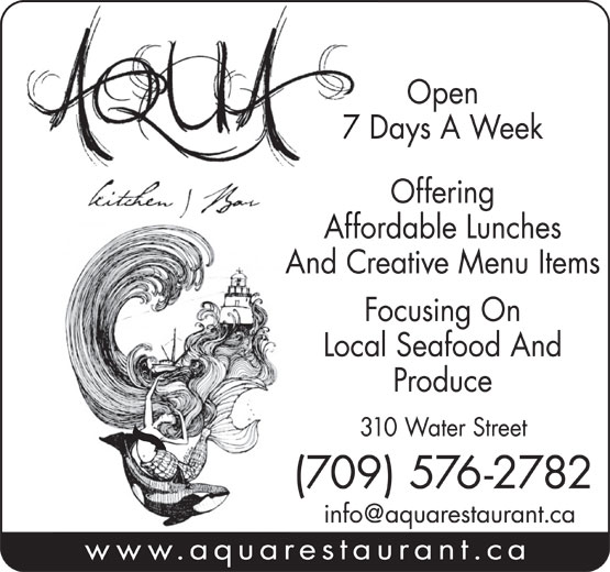 Aqua Kitchen & Bar (709-576-2782) - Annonce illustrée======= - Offering Affordable Lunches And Creative Menu Items Focusing On Local Seafood And Produce 310 Water Street (709) 576-2782 www.aquarestaurant.ca 7 Days A Week Open
