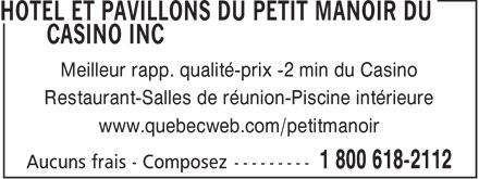 Hôtel et Pavillons du Petit Manoir du Casino Inc (1-800-618-2112) - Annonce illustrée======= - Meilleur rapp. qualité-prix -2 min du Casino Restaurant-Salles de réunion-Piscine intérieure www.quebecweb.com/petitmanoir