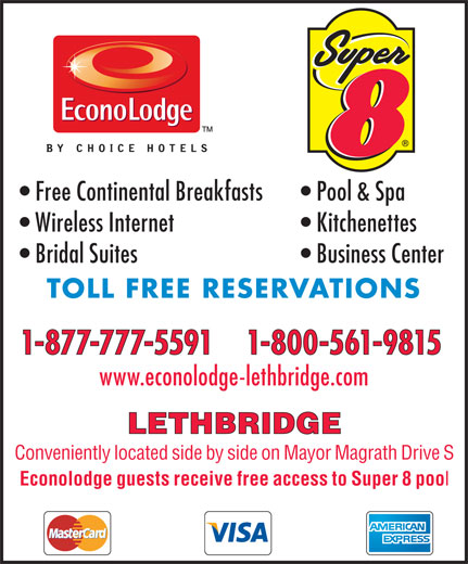 Super 8 (403-328-6636) - Annonce illustrée======= - Free Continental Breakfasts Pool & Spa Wireless Internet Kitchenettes Bridal Suites Business Center TOLL FREE RESERVATIONS 1-877-777-5591    1-800-561-9815 www.econolodge-lethbridge.com LETHBRIDGE Conveniently located side by side on Mayor Magrath Drive S Econolodge guests receive free access to Super 8 poo