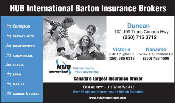 HUB International Barton Insurance Brokers (250-715-3712) - Annonce illustrée======= - 102-109 Trans Canada Hwy (250)715 3712 Victoria Nanaimo 2640 Douglas St. 52-4750 Rutherford Rd (250) 385 6313 (250) 758 4606 Canada s Largest Insurance Broker Duncan
