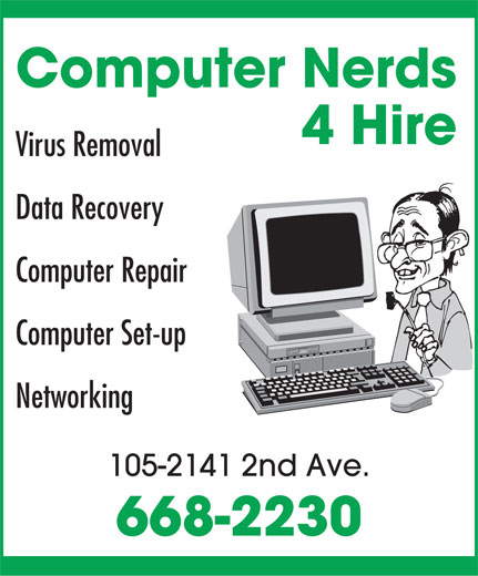 Computer Nerds 4 Hire (867-668-2230) - Annonce illustrée======= - Computer Nerds 4 Hire Virus Removal Data Recovery Computer Repair Computer Set-up Networking 105-2141 2nd Ave. 668-2230