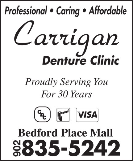 Carrigan Denture Clinic (902-835-5242) - Annonce illustrée======= - Professional   Caring   Affordable Proudly Serving You Professional   Caring   Affordable Proudly Serving You For 30 Years Bedford Place Mall For 30 Years Bedford Place Mall