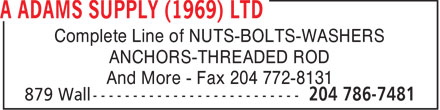 A Adams Supply (1969) Ltd (204-786-7481) - Display Ad - Complete Line of NUTS-BOLTS-WASHERS ANCHORS-THREADED ROD And More - Fax 204 772-8131  Complete Line of NUTS-BOLTS-WASHERS ANCHORS-THREADED ROD And More - Fax 204 772-8131