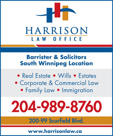Harrison Law Office (204-989-8760) - Display Ad - www.harrisonlaw.ca Barrister & Solicitors South Winnipeg Location Real Estate   Wills   Estates Corporate & Commercial Law Family Law   Immigration 204-989-8760 200-99 Scurfield Blvd.
