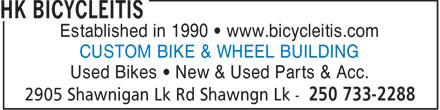 HK Bicycleitis (250-733-2288) - Display Ad - Established in 1990   www.bicycleitis.com CUSTOM BIKE & WHEEL BUILDING Used Bikes   New & Used Parts & Acc.