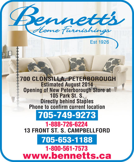 Bennett's Home Furnishings (705-653-1188) - Display Ad - 700 CLONSILLA, PETERBOROUGH Estimated August 2014 Opening of New Peterborough Store at 105 Park St. S. Directly behind Staples Phone to confirm current location 705-749-9273 1-888-726-6224 13 FRONT ST. S. CAMPBELLFORD 705-653-1188 1-800-561-7573 www.bennetts.ca
