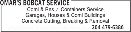 Omar's Bobcat & Container Service Ltd (204-479-6386) - Display Ad - Coml & Res / Containers Service Garages, Houses & Coml Buildings Concrete Cutting, Breaking & Removal Coml & Res / Containers Service Garages, Houses & Coml Buildings Concrete Cutting, Breaking & Removal