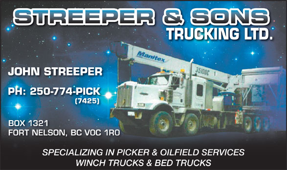 Streeper and Sons Trucking Ltd (250-774-7425) - Display Ad - JOHN STREEPER PH: 250-774-PICK (7425) BOX 1321 FORT NELSON, BC V0C 1R0 SPECIALIZING IN PICKER & OILFIELD SERVICES WINCH TRUCKS & BED TRUCKS