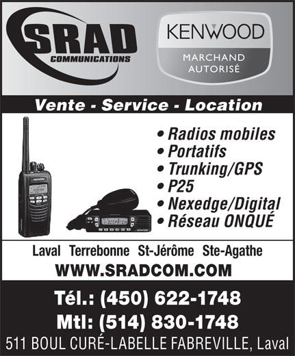 S R A D Communications Inc - Telus (450-622-1748) - Annonce illustrée======= - WWW.SRADCOM.COM Tél.: (450) 622-1748 Mtl: (514) 830-1748 511 BOUL CURÉ-LABELLE FABREVILLE, Laval MARCHAND Vente - Service - Location Radios mobiles Portatifs Trunking/GPS P25 Nexedge/Digital Réseau ONQUÉ Laval   Terrebonne   St-Jérôme   Ste-Agathe AUTORISÉ