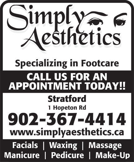 Simply Aesthetics (902-367-4414) - Annonce illustrée======= - Specializing in Footcare CALL US FOR AN APPOINTMENT TODAY!! Stratford Facials Waxing Massage Manicure Pedicure Make-Up 1 Hopeton Rd 902-367-4414 www.simplyaesthetics.ca
