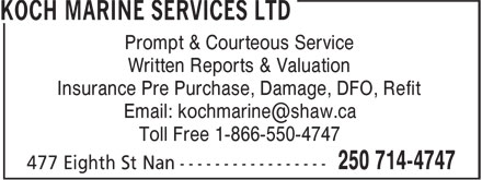 Koch Marine Services Ltd (250-714-4747) - Display Ad - Toll Free 1-866-550-4747 Prompt & Courteous Service Written Reports & Valuation Insurance Pre Purchase, Damage, DFO, Refit