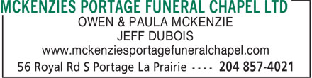 McKenzies Portage Funeral Chapel Ltd (204-857-4021) - Annonce illustrée======= - OWEN & PAULA MCKENZIE JEFF DUBOIS www.mckenziesportagefuneralchapel.com