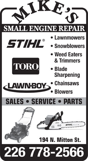 Mike's Small Engine Repair (519-383-1774) - Display Ad - SMALL ENGINE REPAIR Lawnmowers Snowblowers Weed Eaters & Trimmers Blade Sharpening Chainsaws Blowers SALES   SERVICE   PARTS 194 N. Mitton St. 226 778-2566