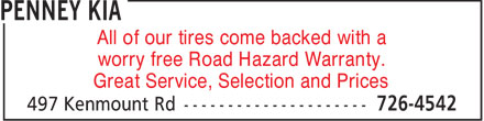 Penney Kia (709-726-4542) - Display Ad - All of our tires come backed with a worry free Road Hazard Warranty. Great Service, Selection and Prices