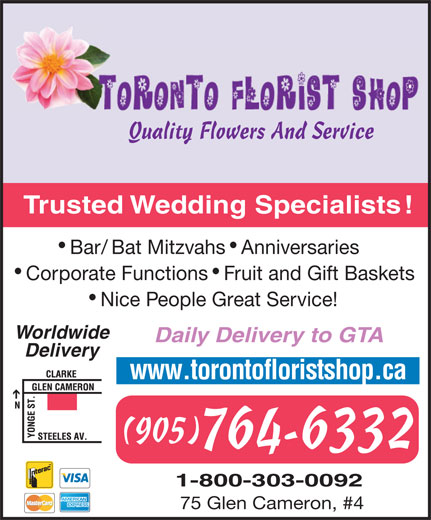 Toronto Florist Shop The Inc (905-764-6332) - Display Ad - Quality Flowers And Service Trusted Wedding Specialists! Bar/Bat Mitzvahs  Anniversaries Corporate Functions  Fruit and Gift Baskets Nice People Great Service! Worldwide Daily Delivery to GTA Delivery www.torontofloristshop.ca (905) 764-6332 75 Glen Cameron, #4 1-800-303-0092