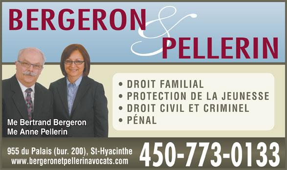 Bergeron & Pellerin Avocats (450-773-0133) - Annonce illustrée======= - DROIT FAMILIAL PROTECTION DE LA JEUNESSE DROIT CIVIL ET CRIMINEL PÉNAL Me Bertrand Bergeron Me Anne Pellerin 955 du Palais (bur. 200), St-Hyacinthe www.bergeronetpellerinavocats.com 450-773-0133