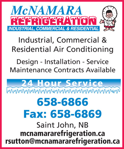 McNamara Refrigeration (506-658-6866) - Display Ad - Industrial, Commercial & Residential Air Conditioning Design - Installation - Service Maintenance Contracts Available 24 Hour Service 658-6866 Fax: 658-6869 Saint John, NB mcnamararefrigeration.ca