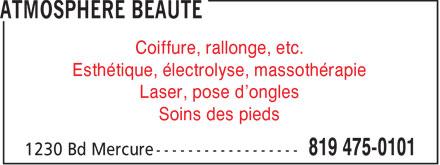 Atmosphère Beauté (819-475-0101) - Annonce illustrée======= - Coiffure, rallonge, etc. Esthétique, électrolyse, massothérapie Laser, pose d'ongles Soins des pieds