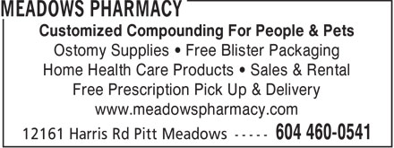Meadows Pharmacy (604-460-0541) - Annonce illustrée======= - Customized Compounding For People & Pets Ostomy Supplies   Free Blister Packaging Home Health Care Products   Sales & Rental Free Prescription Pick Up & Delivery www.meadowspharmacy.com  Customized Compounding For People & Pets Ostomy Supplies   Free Blister Packaging Home Health Care Products   Sales & Rental Free Prescription Pick Up & Delivery www.meadowspharmacy.com