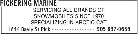 Pickering Marine (905-837-0653) - Display Ad - SERVICING ALL BRANDS OF SNOWMOBILES SINCE 1970 SPECIALIZING IN ARCTIC CAT SERVICING ALL BRANDS OF SNOWMOBILES SINCE 1970 SPECIALIZING IN ARCTIC CAT