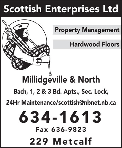 Scottish Enterprises Ltd (506-634-1613) - Display Ad - Property Management Hardwood Floors Millidgeville & North Bach, 1, 2 & 3 Bd. Apts., Sec. Lock, 634-1613 Fax 636-9823 229 Metcalf Scottish Enterprises Ltd