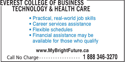 Everest College Of Business Technology & Health Care (1-888-346-3270) - Annonce illustrée======= - • Flexible schedules • Financial assistance may be available for those who qualify www.MyBrightFuture.ca • Practical, real-world job skills • Career services assistance