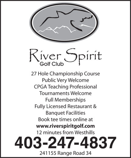 River Spirit Golf Club (403-247-4837) - Annonce illustrée======= - 27 Hole Championship Course Public Very Welcome CPGA Teaching Professional Tournaments Welcome Full Memberships Fully Licensed Restaurant & Banquet Facilities Book tee times online at www.riverspiritgolf.com 12 minutes from Westhills 403-247-4837 241155 Range Road 34