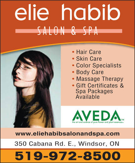 Elie Habib Salon & Spa (519-972-8500) - Annonce illustrée======= - Hair Care Color Specialists Body Care Massage Therapy Gift Certificates & Spa Packages Available www.eliehabibsalonandspa.com 350 Cabana Rd. E., Windsor, ON 519-972-8500 Skin Care