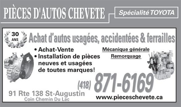Pièces D'Autos Chevete (418-871-6169) - Annonce illustrée======= - Spécialité TOYOTA PIÈCES D'AUTOS CHEVETE 30 ANS Achat d autos usagées, accidentées & ferrailles Mécanique généraleale Achat-Vente Remorquage Installation de pièces neuves et usagées de toutes marques! (418) 871-6169 91 Rte 138 St-Augustin www.pieceschevete.ca Coin Chemin Du Lac