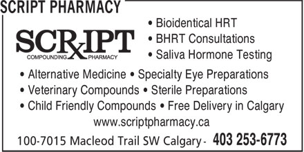 Script Pharmacy (403-253-6773) - Annonce illustrée======= - • Bioidentical HRT • BHRT Consultations • Saliva Hormone Testing • Alternative Medicine • Specialty Eye Preparations • Veterinary Compounds • Sterile Preparations • Child Friendly Compounds • Free Delivery in Calgary www.scriptpharmacy.ca