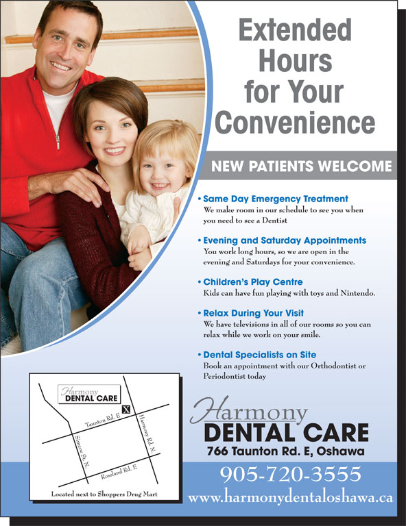 Harmony Dental Care (905-720-3555) - Display Ad - NEW PATIENTS WELCOME Dental Specialists on Site Book an appointment with our Orthodontist or Periodontist today 905-720-3555 www.harmonydentaloshawa.ca
