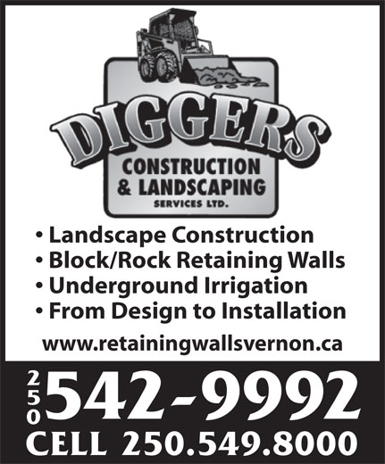Diggers Construction & Landscaping Services (250-542-9992) - Display Ad - Landscape Construction Block/Rock Retaining Walls Underground Irrigation From Design to Installation www.retainingwallsvernon.ca 250 542-9992 CELL 250.549.8000