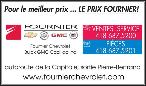 Fournier Chevrolet Buick GMC Cadillac Inc. (418-687-5200) - Annonce illustrée======= - Pour le meilleur prix ... LE PRIX FOURNIER! VENTES  SERVICE 418 687.5200 PIÈCES Fournier Chevrolet 418 687.5201 Buick GMC Cadillac Inc autoroute de la Capitale, sortie Pierre-Bertrand www.fournierchevrolet.com