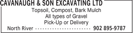 Cavanaugh & Son Excavating Ltd (902-895-9787) - Annonce illustrée======= - Topsoil, Compost, Bark Mulch All types of Gravel Pick-Up or Delivery