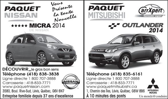 Paquet Mitsubishi (418-835-6161) - Annonce illustrée======= - Vous Présente Nouvelle 2014 DÉCOUVRIR la toute le gros bon senss Téléphone (418) 835-6161838 Ligne directe 1 800 707-3888 Carrosserie : 418-833-7771 www.paquetnissan.com www.paquetmitsubishi.ca 3580, Boul. Rive-Sud, Lévis, Québec, G6V 6N7 1, Chemin des Îles, Lévis, Québec, G6W 8B6V 6N7 Entreprise familiale depuis 37 ans d'excellence À 10 minutes des ponts Téléphone (418) 838-3838