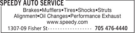 Speedy Auto Service (705-476-4440) - Display Ad - Brakes•Mufflers•Tires•Shocks•Struts Alignment•Oil Changes•Performance Exhaust www.speedy.com  Brakes•Mufflers•Tires•Shocks•Struts Alignment•Oil Changes•Performance Exhaust www.speedy.com