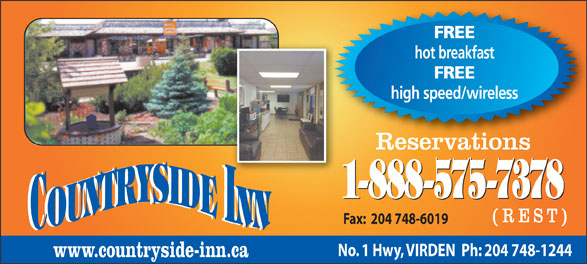 Countryside Inn (204-748-1244) - Annonce illustrée======= - FREE hot breakfast FREE high speed/wireless Reservations 1-888-575-7378 (REST) Fax:  204 748-6019 No. 1 Hwy, VIRDEN  Ph: 204 748-1244 www.countryside-inn.ca hot breakfast FREE high speed/wireless Reservations 1-888-575-7378 (REST) Fax:  204 748-6019 No. 1 Hwy, VIRDEN  Ph: 204 748-1244 www.countryside-inn.ca FREE
