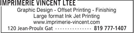Imprimerie Vincent Ltée (819-777-1407) - Annonce illustrée======= - Graphic Design - Offset Printing - Finishing Large format Ink Jet Printing Graphic Design - Offset Printing - Finishing Large format Ink Jet Printing www.imprimerie-vincent.com www.imprimerie-vincent.com