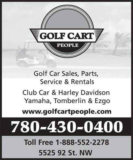 The Golf Cart People (780-430-0400) - Display Ad - Golf Car Sales, Parts, Service & Rentals Club Car & Harley Davidson Yamaha, Tomberlin & Ezgo www.golfcartpeople.com 780-430-0400 Toll Free 1-888-552-2278 5525 92 St. NW  Golf Car Sales, Parts, Service & Rentals Club Car & Harley Davidson Yamaha, Tomberlin & Ezgo www.golfcartpeople.com 780-430-0400 Toll Free 1-888-552-2278 5525 92 St. NW