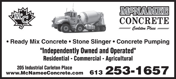 """McNamee Concrete (613-253-1657) - Display Ad - Ready Mix Concrete   Stone Slinger   Concrete Pumping """"Independently Owned and Operated"""" Residential - Commercial - Agricultural 205 Industrial Carleton Place 613 253-1657www.McNameeConcrete.com """"Independently Owned and Operated"""" Residential - Commercial - Agricultural 205 Industrial Carleton Place 613 253-1657www.McNameeConcrete.com Ready Mix Concrete   Stone Slinger   Concrete Pumping"""