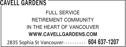 Cavell Gardens (604-637-1207) - Display Ad - FULL SERVICE RETIREMENT COMMUNITY IN THE HEART OF VANCOUVER WWW.CAVELLGARDENS.COM  FULL SERVICE RETIREMENT COMMUNITY IN THE HEART OF VANCOUVER WWW.CAVELLGARDENS.COM