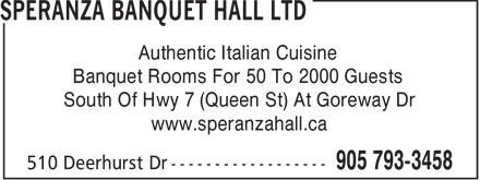 Speranza Restaurant & Banquet Hall (905-793-3458) - Annonce illustrée======= - Authentic Italian Cuisine Banquet Rooms For 50 To 2000 Guests South Of Hwy 7 (Queen St) At Goreway Dr www.speranzahall.ca  Authentic Italian Cuisine Banquet Rooms For 50 To 2000 Guests South Of Hwy 7 (Queen St) At Goreway Dr www.speranzahall.ca  Authentic Italian Cuisine Banquet Rooms For 50 To 2000 Guests South Of Hwy 7 (Queen St) At Goreway Dr www.speranzahall.ca  Authentic Italian Cuisine Banquet Rooms For 50 To 2000 Guests South Of Hwy 7 (Queen St) At Goreway Dr www.speranzahall.ca  Authentic Italian Cuisine Banquet Rooms For 50 To 2000 Guests South Of Hwy 7 (Queen St) At Goreway Dr www.speranzahall.ca  Authentic Italian Cuisine Banquet Rooms For 50 To 2000 Guests South Of Hwy 7 (Queen St) At Goreway Dr www.speranzahall.ca