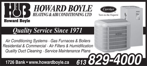 Howard Boyle Heating & Air Conditioning Ltd (613-829-4000) - Annonce illustrée======= - Quality Service Since 1971 Air Conditioning Systems · Gas Furnaces & Boilers Residential & Commercial · Air Filters & Humidification Quality Duct Cleaning · Service Maintenance Plans 1726 Bank   www.howardboyle.ca  Quality Service Since 1971 Air Conditioning Systems · Gas Furnaces & Boilers Residential & Commercial · Air Filters & Humidification Quality Duct Cleaning · Service Maintenance Plans 1726 Bank   www.howardboyle.ca  Quality Service Since 1971 Air Conditioning Systems · Gas Furnaces & Boilers Residential & Commercial · Air Filters & Humidification Quality Duct Cleaning · Service Maintenance Plans 1726 Bank   www.howardboyle.ca